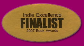Indie Excellence Finalist, 2007 Book Awards